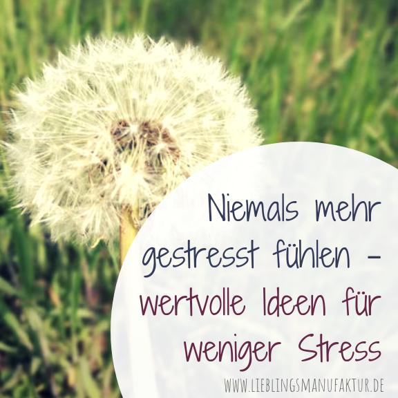 Weniger Stress - Stress reduzieren abbauen - Ideen Lieblingsmanufaktur